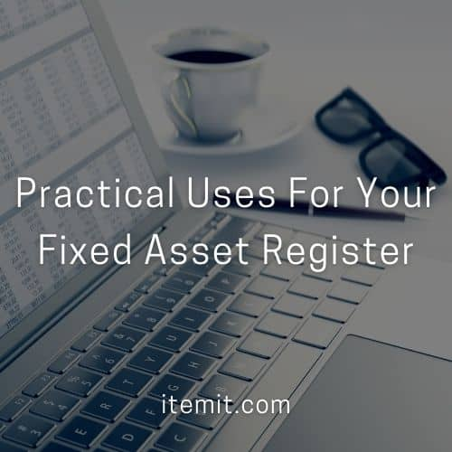 Practical Uses For Your Fixed Asset Register