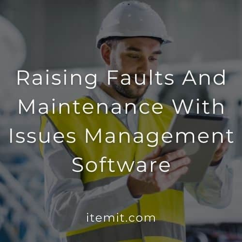 Raising Faults And Maintenance With Issues Management Software