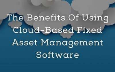 The Benefits Of Using Cloud-Based Fixed Asset Management Software