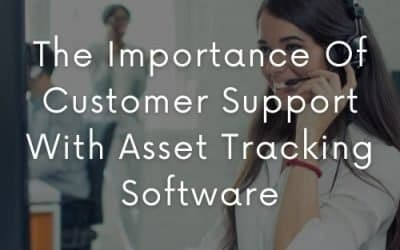 The Importance Of Customer Support With Asset Tracking Software
