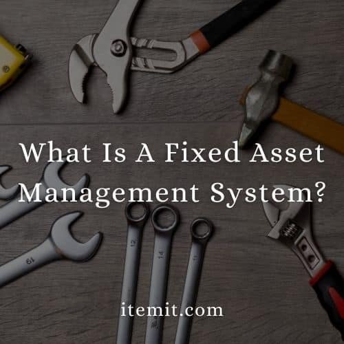 What Is A Fixed Asset Management System?