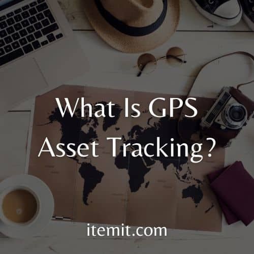 What Is GPS Asset Tracking?