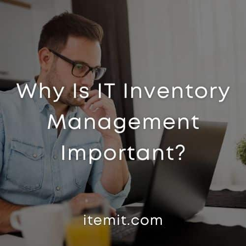 Why Is IT Inventory Management Important?