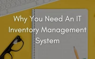 Why You Need An IT Inventory Management System