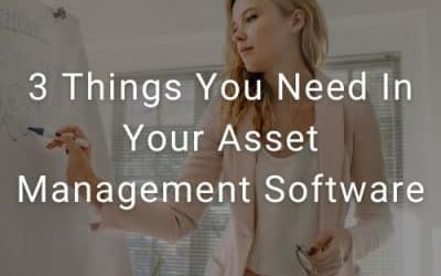 3 Things You Need In Your Asset Management Software