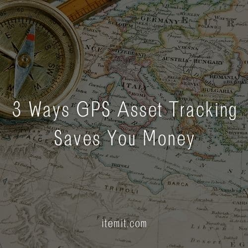 3 Ways GPS Asset Tracking Saves You Money