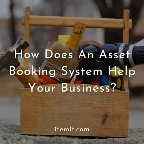 How Does An Asset Booking System Help Your Business?