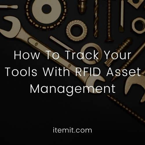 How To Track Your Tools With RFID Asset Management