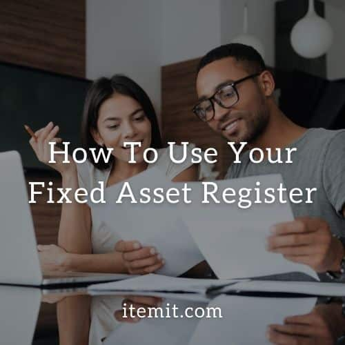 How To Use Your Fixed Asset Register