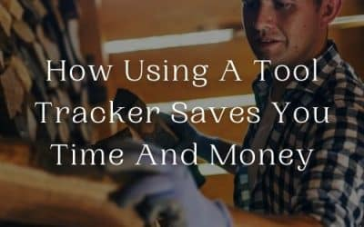 How Using A Tool Tracker Saves You Time And Money