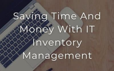 Saving Time And Money With IT Inventory Management