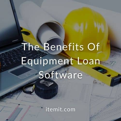 The Benefits Of Equipment Loan Software