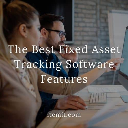 The Best Fixed Asset Tracking Software Features