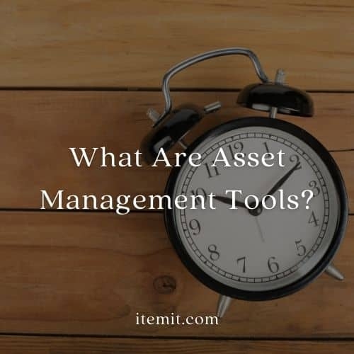 What Are Asset Management Tools?